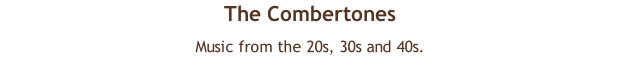 The Combertones  Music from the 20s, 30s and 40s.